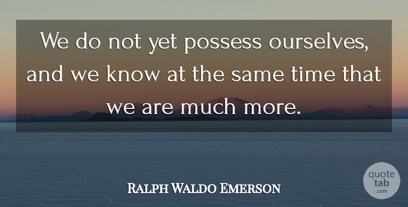 Ralph Waldo Emerson Quote About Inspirational, Knows: We Do Not Yet Possess...