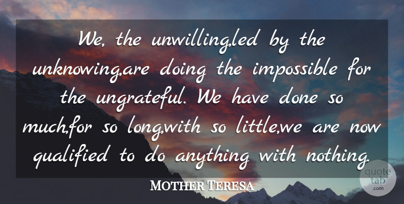 Mother Teresa Quote About German Philosopher, Impossible, Qualified: We The Unwilling Led By...