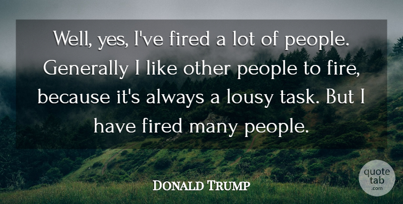Donald Trump Quote About Success, Business, Fire: Well Yes Ive Fired A...