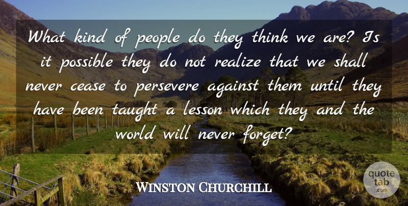 Winston Churchill Quote About Thinking, People, World: What Kind Of People Do...