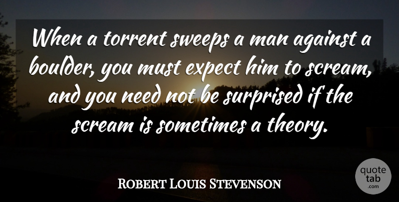 Robert Louis Stevenson Quote About Men, Boulders, Needs: When A Torrent Sweeps A...