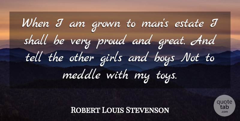 Robert Louis Stevenson Quote About Girl, Men, Boys: When I Am Grown To...