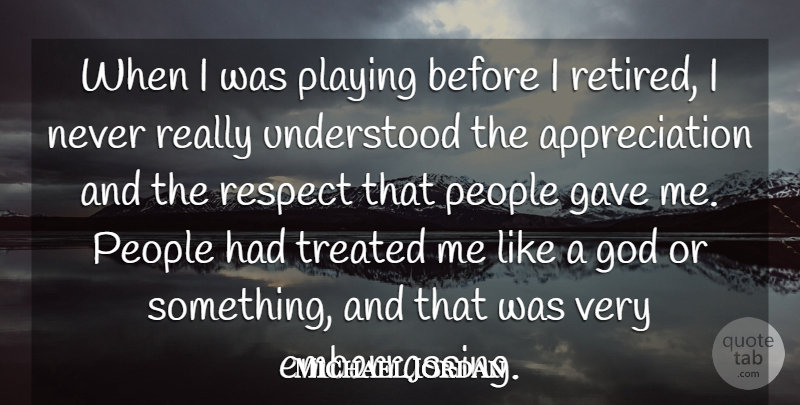 Michael Jordan Quote About Appreciation, People, Embarrassing: When I Was Playing Before...