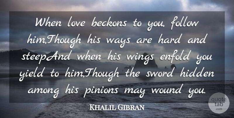 Khalil Gibran Quote About Among, Follow, Hard, Hidden, Love: When Love Beckons To You...