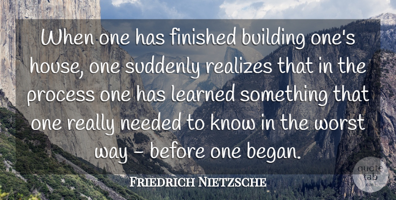 Friedrich Nietzsche Quote About House, Experience, Way: When One Has Finished Building...