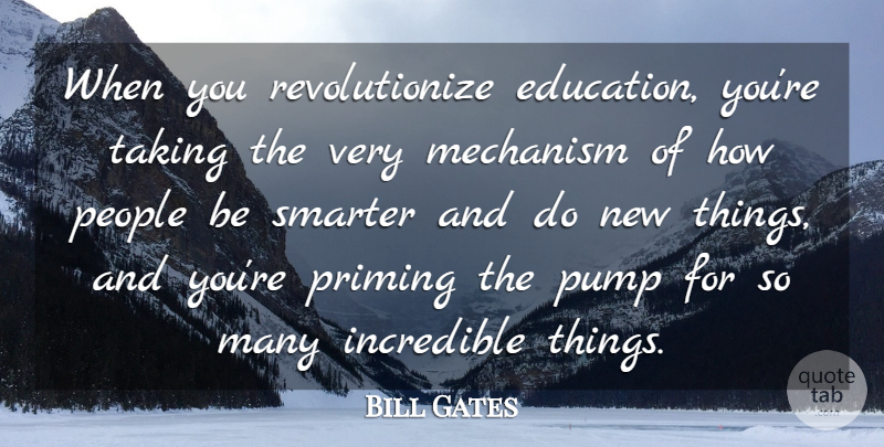 Bill Gates Quote About People, Pumps, Incredibles: When You Revolutionize Education Youre...