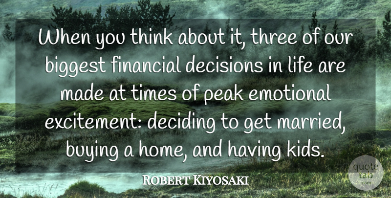Robert Kiyosaki Quote About Biggest, Buying, Deciding, Emotional, Financial: When You Think About It...