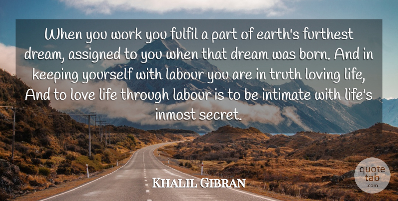 Khalil Gibran Quote About Assigned, Cute Love, Dream, Fulfil, Furthest: When You Work You Fulfil...