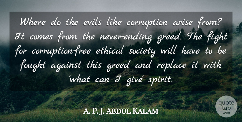 A. P. J. Abdul Kalam Quote About Against, Arise, Corruption, Ethical, Evils: Where Do The Evils Like...