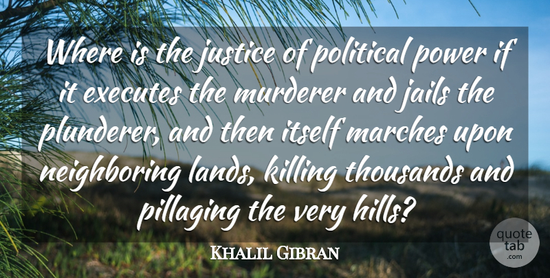 Khalil Gibran Quote About Wisdom, Land, Jail: Where Is The Justice Of...
