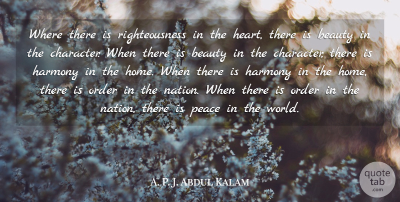 A. P. J. Abdul Kalam Quote About Beauty, Harmony, Home, Order, Peace: Where There Is Righteousness In...