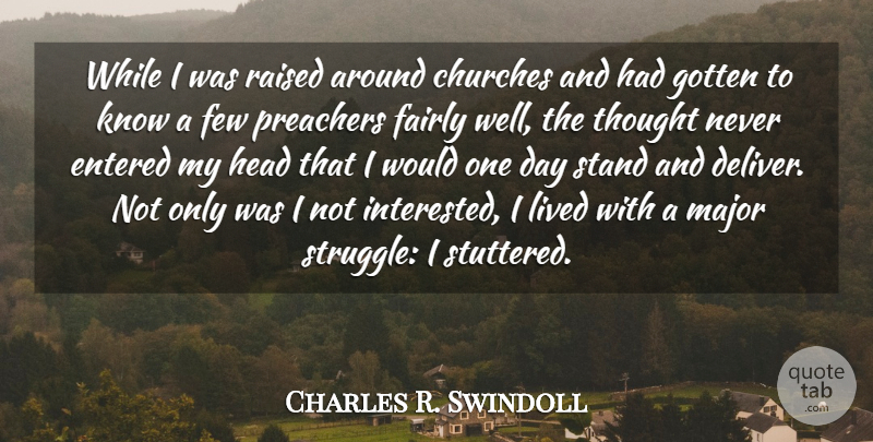 Charles R. Swindoll Quote About Struggle, Church, One Day: While I Was Raised Around...