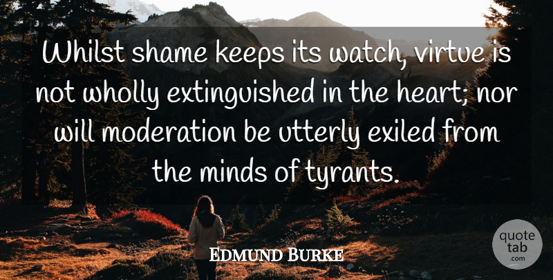 Edmund Burke Quote About Heart, Tyrants, Mind: Whilst Shame Keeps Its Watch...