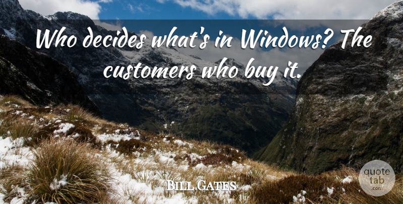 Bill Gates Quote About Success, Window, Customers: Who Decides Whats In Windows...