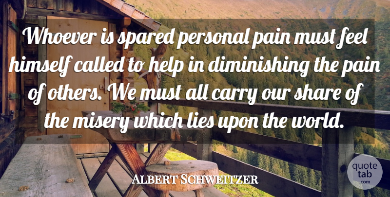 Albert Schweitzer Quote About Pain, Lying, Hard Times: Whoever Is Spared Personal Pain...