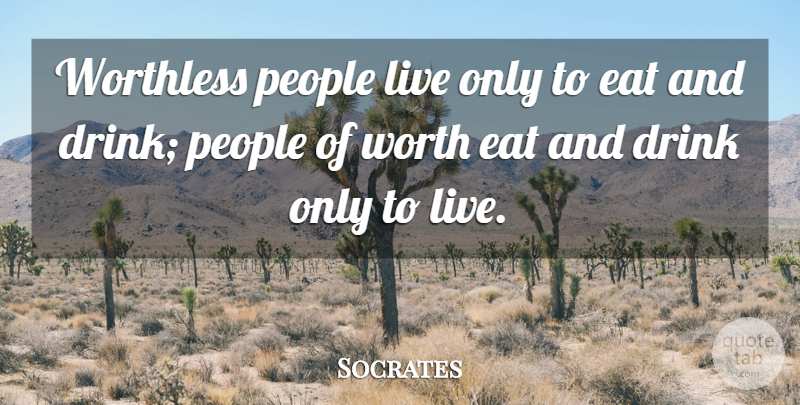 Socrates Quote About Drinking, People, Cooking: Worthless People Live Only To...