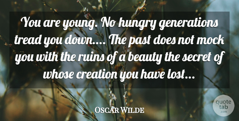 Oscar Wilde Quote About Beauty, Creation, Hungry, Mock, Past: You Are Young No Hungry...