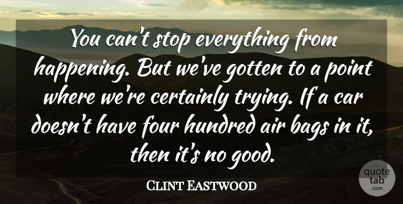 Clint Eastwood Quote About Air, Car, Trying: You Cant Stop Everything From...