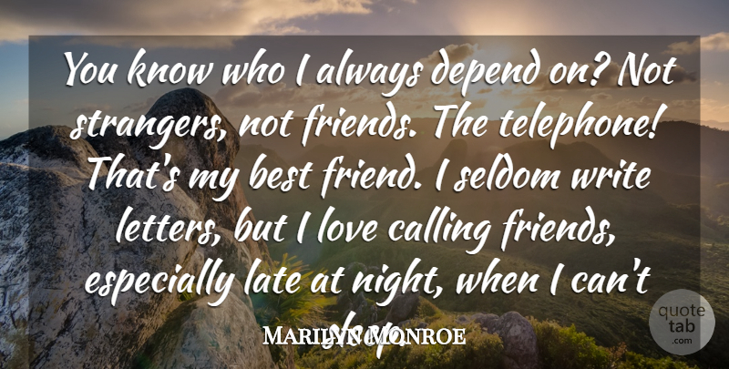 Marilyn Monroe Quote About Best, Calling, Depend, Friends Or Friendship, Late: You Know Who I Always...