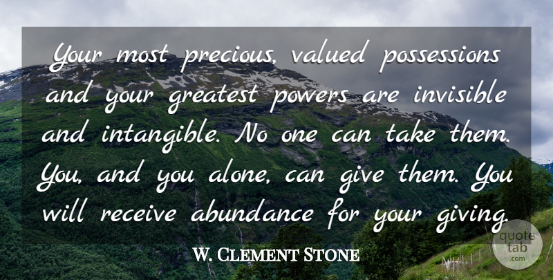 W. Clement Stone Quote About Giving, Standing Alone, Abundance: Your Most Precious Valued Possessions...