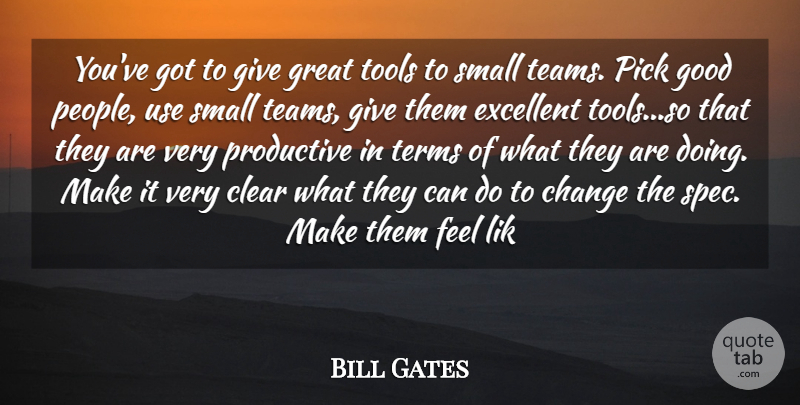 Bill Gates Quote About Team, Giving, People: Youve Got To Give Great...
