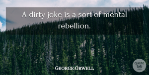 George Orwell Quote About Dirty, Naughty, Nasty: A Dirty Joke Is A...