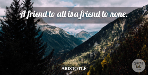 Aristotle Quote About Friendship, Friends, Real Friends: A Friend To All Is...