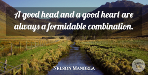 Nelson Mandela Quote About Inspirational, Inspiring, Success: A Good Head And A...
