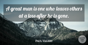 Paul Valery Quote About Loss, Men, Lost Friendship: A Great Man Is One...