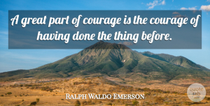 Courage Quotes, Ralph Waldo Emerson Quote About Courage, Greatness, Practice: A Great Part Of Courage...