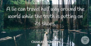 Charles Spurgeon Quote About Trust, Travel, Truth: A Lie Can Travel Half...