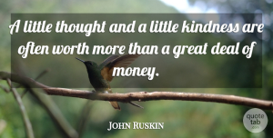 John Ruskin Quote About Money, Kindness, Helping Others: A Little Thought And A...