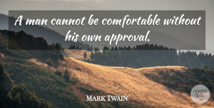Confidence Quotes, Mark Twain Quote About Confidence, Good Life, Inspirational Life: A Man Cannot Be Comfortable...