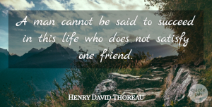 Success Quotes, Henry David Thoreau Quote About Life, Friendship, Success: A Man Cannot Be Said...