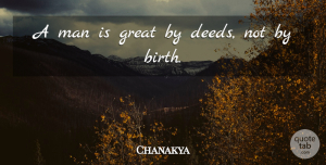 Chanakya Quote About Integrity, Men, Deeds: A Man Is Great By...