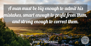 Being Strong Quotes, John C. Maxwell Quote About Being Strong, Wisdom, Stay Strong: A Man Must Be Big...
