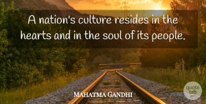 Love Quotes, Mahatma Gandhi Quote About Love, Inspirational, Life: A Nations Culture Resides In...