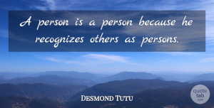 Desmond Tutu Quote About Persons: A Person Is A Person...