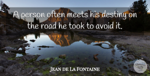 Jean de La Fontaine Quote About Fate, Journey, Destiny: A Person Often Meets His...