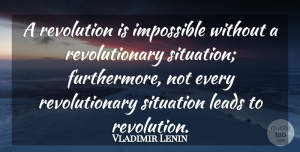 Vladimir Lenin Quote About Reality, Revolution, Impossible: A Revolution Is Impossible Without...