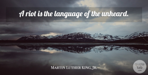 Inspirational Quotes, Martin Luther King, Jr. Quote About Inspirational, Kings, Race Riots: A Riot Is The Language...