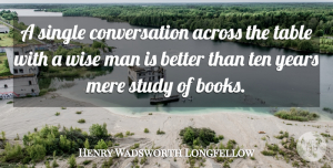 Henry Wadsworth Longfellow Quote About Positive, Wise, Wisdom: A Single Conversation Across The...