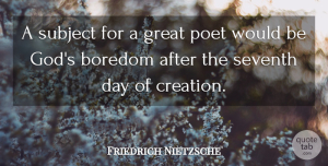 Would Be Quotes, Friedrich Nietzsche Quote About Boredom, Great Day, Would Be: A Subject For A Great...