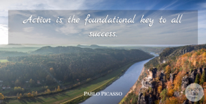 Pablo Picasso Quote About Inspirational, Positive, Success: Action Is The Foundational Key...