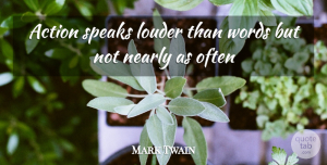Success Quotes, Mark Twain Quote About Inspirational, Success, Sarcastic: Action Speaks Louder Than Words...