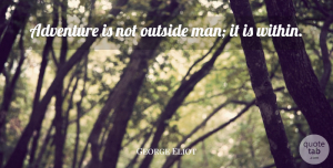 Travel Quotes, George Eliot Quote About Wisdom, Travel, Adventure: Adventure Is Not Outside Man...