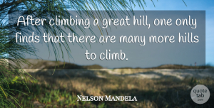 Nelson Mandela Quote About Inspirational, Motivational, Inspiring: After Climbing A Great Hill...