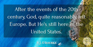 God Quotes, P. J. O'Rourke Quote About God, Left, Quite, United: After The Events Of The...