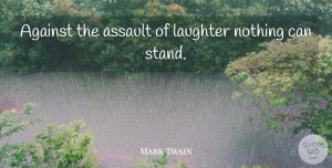 Strength Quotes, Mark Twain Quote About Inspirational, Strength, Happiness: Against The Assault Of Laughter...
