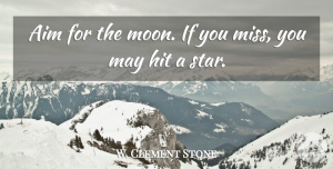 Stars Quotes, W. Clement Stone Quote About Motivational, Missing You, Stars: Aim For The Moon If...